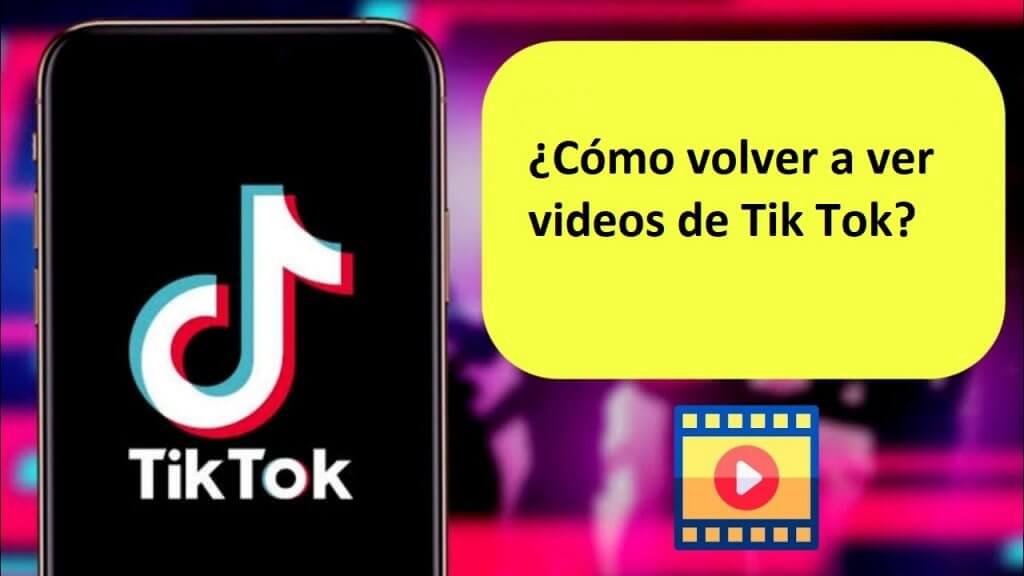¿Cómo volver a ver videos de Tik Tok?