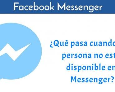 ¿Qué pasa cuando una persona no está disponible en Messenger?